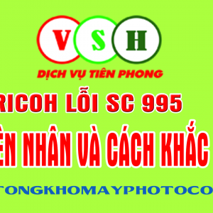 Lỗi SC 995 máy photocopy Ricoh